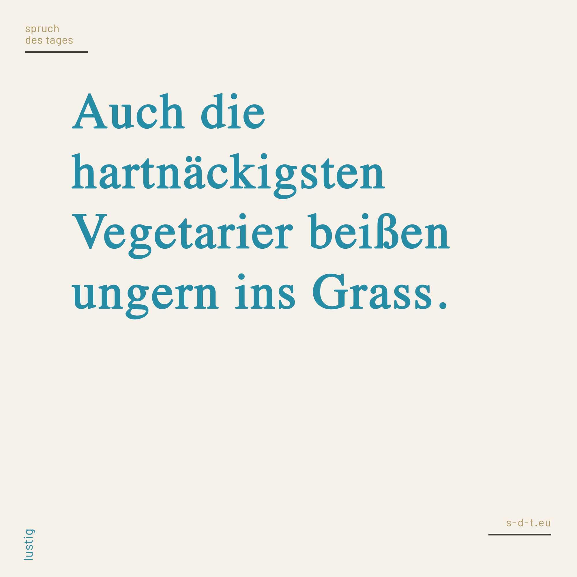 Auch Die Hartnackigsten Vegetarier Beissen Ungern Ins Grass Spruch