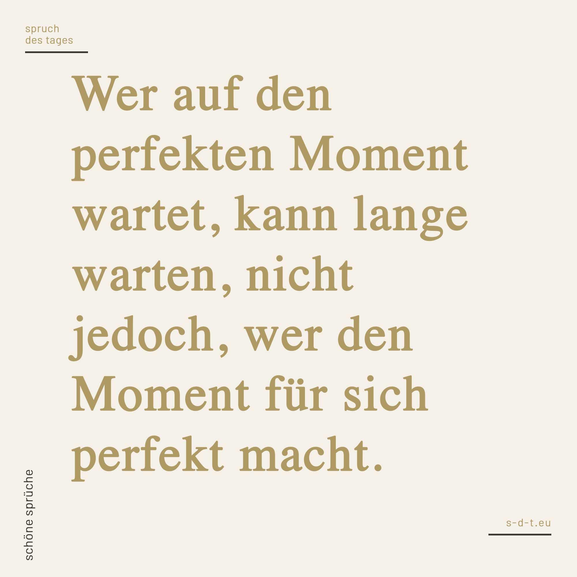 Wer Auf Den Perfekten Moment Wartet Kann Lange Warten Nicht Jedoch