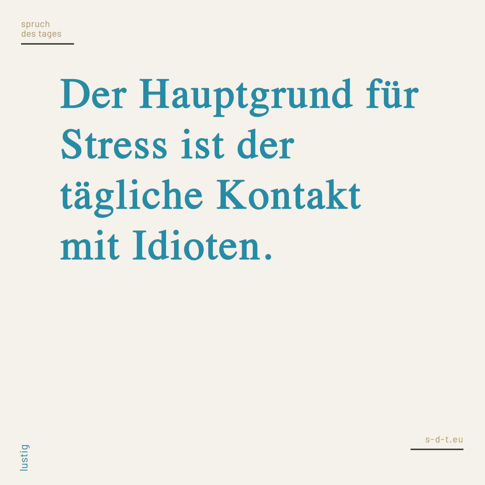 Der Hauptgrund Fur Stress Ist Der Tagliche Kontakt Mit Idioten