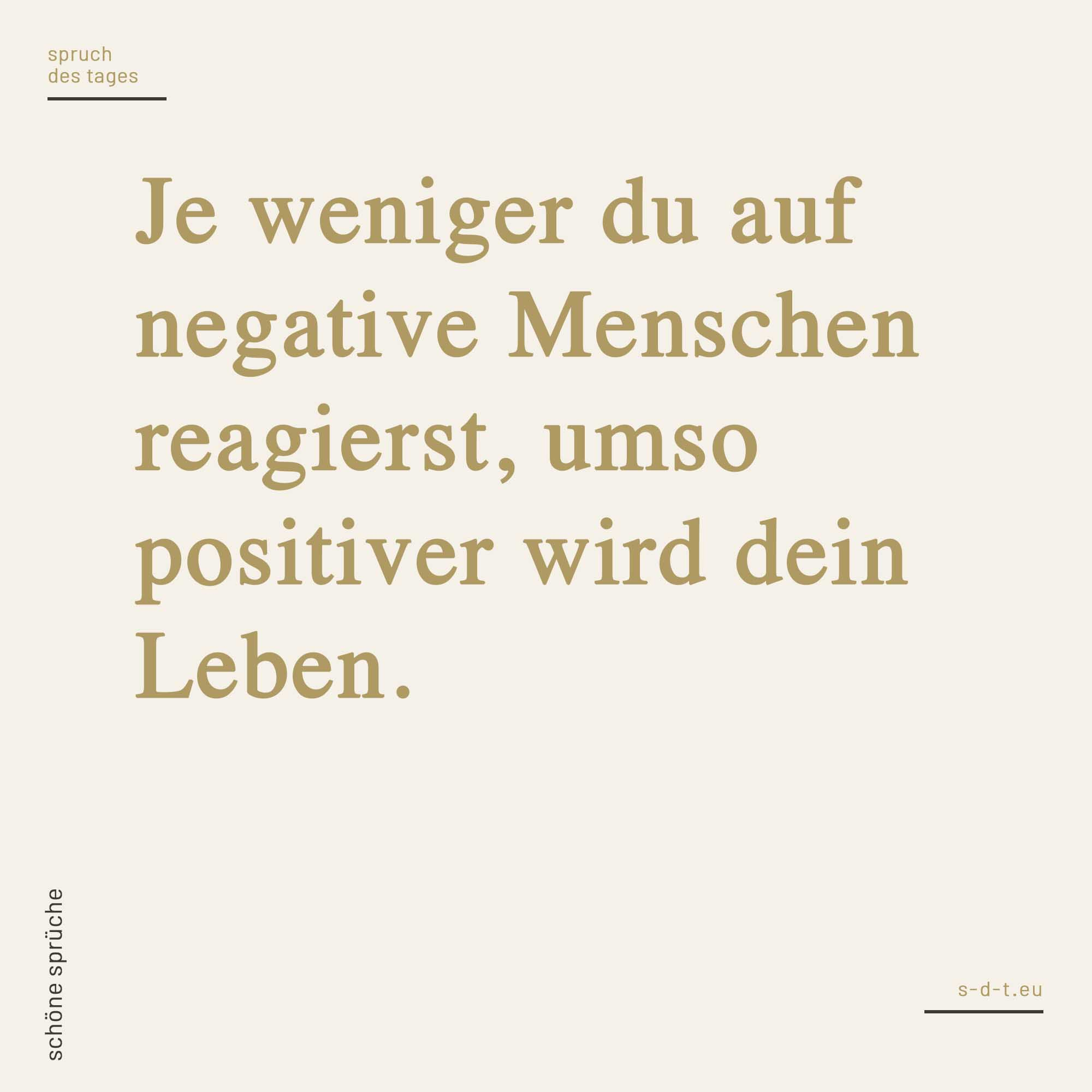 Je weniger du auf negative Menschen reagierst, umso positiver wird dein Leben.