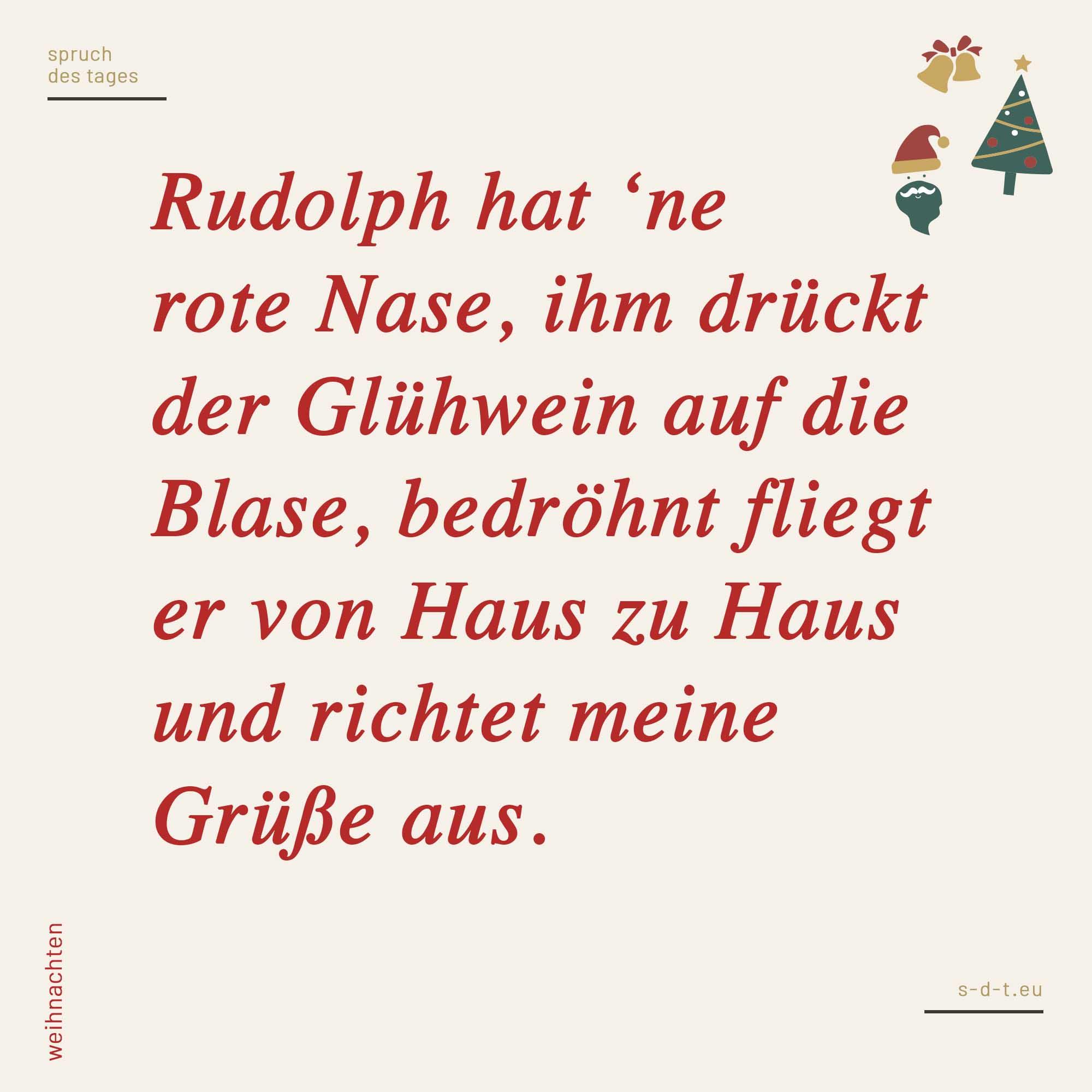 Rudolph Hat Ne Rote Nase Ihm Drückt Der Glühwein Auf Die
